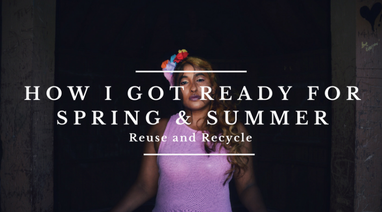 How I got ready for this Spring and Summer 2018 – Reuse & Recycle